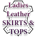 Ladies Leather Skirts and Tops